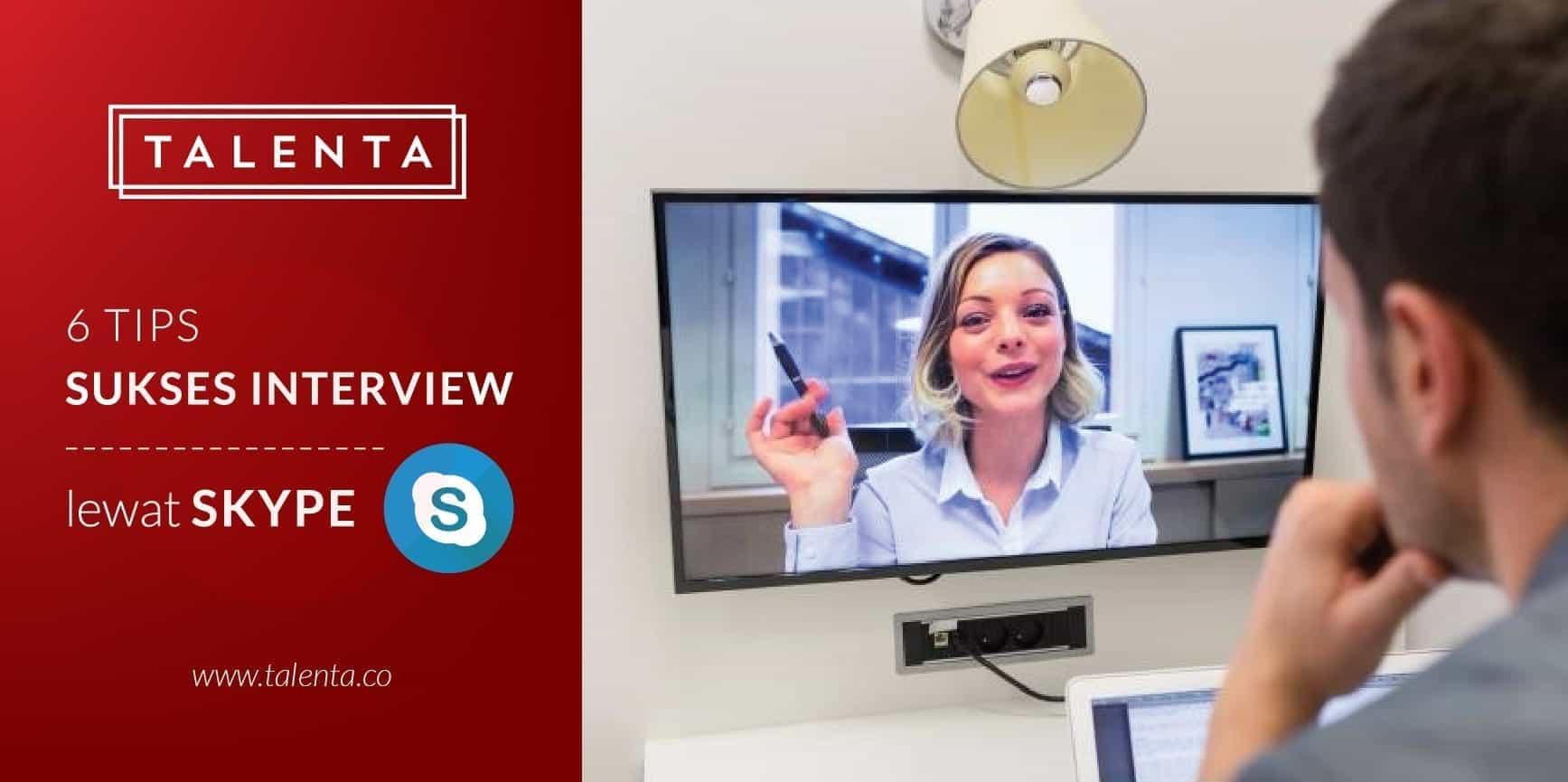 6 Tips Sukses Taklukan Interview Kerja Lewat Skype